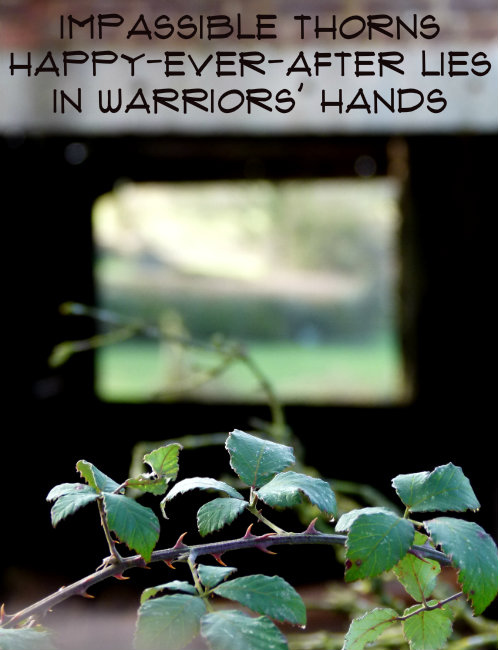 Impassible thorns Happy-ever-after lies In warriors hands