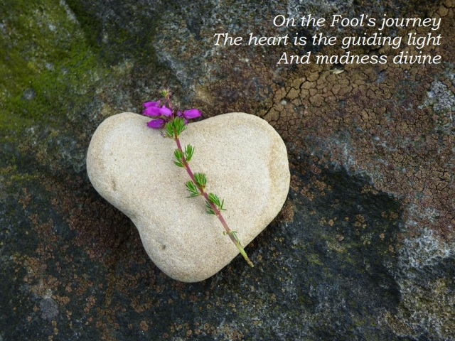 On the Fool's journey The heart is the guiding light              And madness divine
