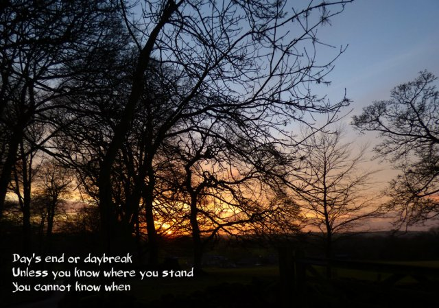 day's end or daybreak, unless you know where you stand, you cannot know when