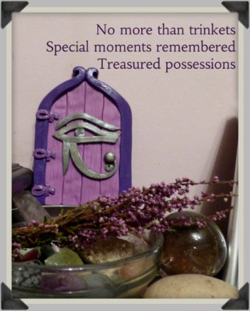 No more than trinkets Special moments remembered Treasured possessions