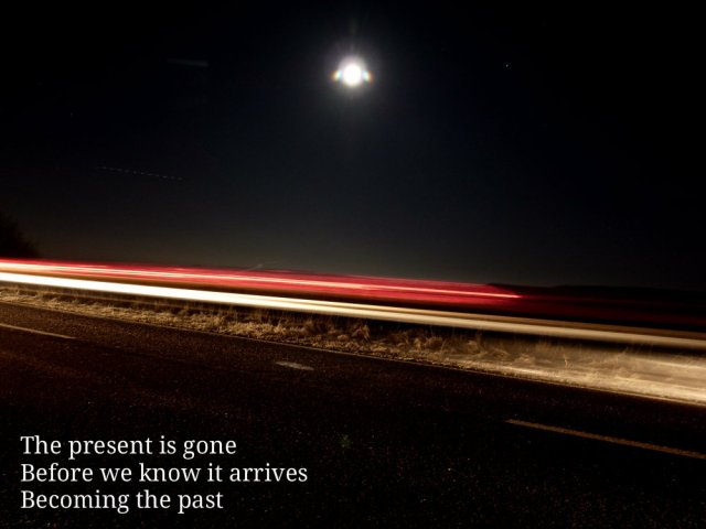 the-present-is-gone-before-we-know-it-arrives-becoming-the-past