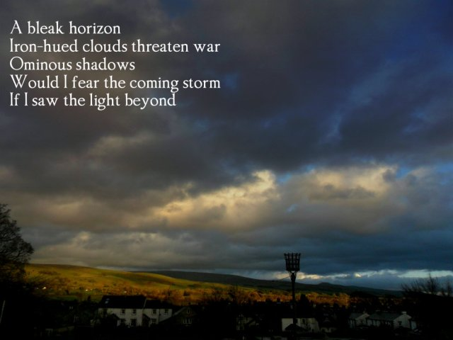 a-bleak-horizon-iron-hued-clouds-threaten-war-ominous-shadows-would-i-fear-the-coming-storm-if-i-saw-the-light-beyond
