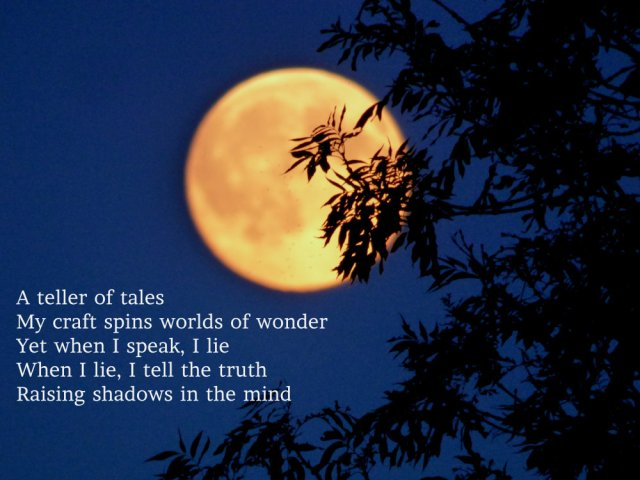 a-teller-of-tales-my-craft-spins-worlds-of-wonder-yet-when-i-speak-i-lie-when-i-lie-i-tell-the-truth-raising-shadows-of-the-mind